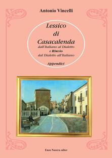 Lessico di Casacalenda. Dall'italiano al dialetto e rinvio del dialetto all'italiano - Antonio Vincelli - copertina