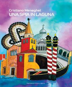 Una spia in laguna - Cristiano Meneghel - copertina