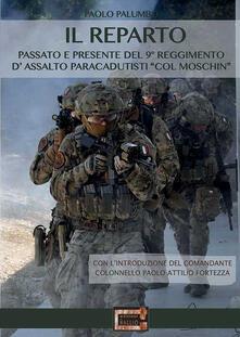 Il reparto. Passato e presente del 9º Reggimento d'assalto paracadutisti «col moschin» - Paolo Palumbo - copertina