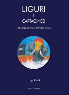 Liguri e Cartaginesei. L'alleanza che fece tremare Roma - Luigi Colli - copertina