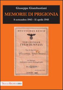 Libro Memorie di prigionia. 8 settembre 1943-11 aprile 1945 Giuseppe Giambastiani