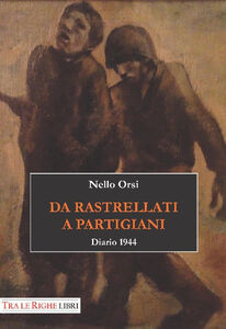 Libro Da rastrellati a partigiani. Diario 1944 Nello Orsi