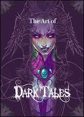 The art of Dark Tales. Le illustrazioni del gioco. Dall'idea alla realizzazione
