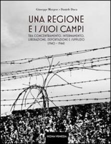 Una regione e i suoi «campi». Tra concentramento, internamento, liberazione, deportazione e supplizio (1940-1944)