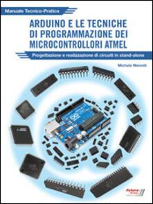 Arduino e le tecniche di programmazione dei microcontrollori ATMEL - Michele Menniti - copertina