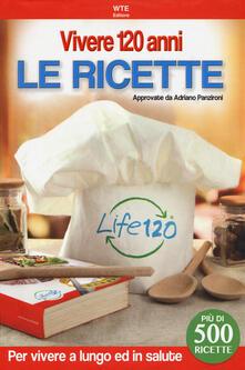 Vivere 120 anni. Le ricette - Adriano Panzironi - copertina