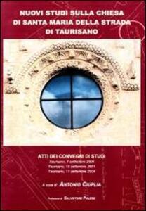 Nuovi studi sulla chiesa di Santa Maria della Terra di Taurisano. Atti del Convegno di studi (Taurisano 2000-2004)