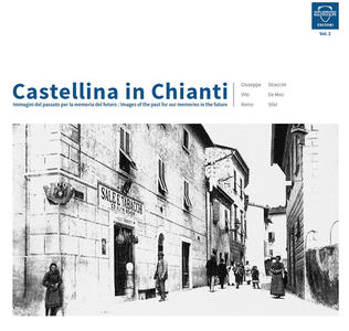 Castellina in Chianti. Immagini del passato per la memoria del futuro-Images of the past for our memories in the future. Ediz. bilingue. Vol. 2
