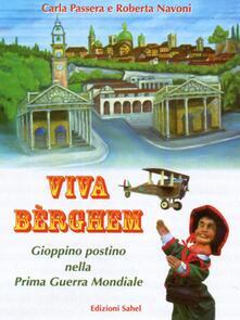 Viva Bèrghem. Gioppino postino nella Prima Guerra Mondiale - Carla Passera,Roberta Navoni - copertina
