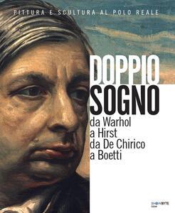 Doppio sogno, pittura e scultura al Polo Reale. Da Warhol a Hirst da De Chirico a Boetti