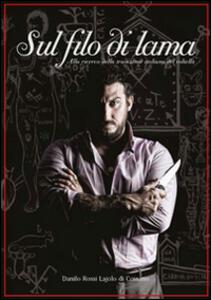Sul filo di lama. Alla ricerca della tradizione italiana del coltello - Danilo Rossi Lajolo di Cossano - copertina