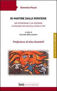 Libro Ri-partire dalle periferie. Un ottantenne e un ventenne in dialogo tra politica, Chiesa e vita Domenico Pizzuti