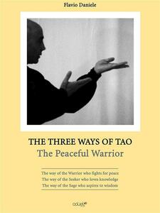 Thethree ways of Tao. The peaceful warrior