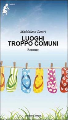 Luoghi troppo comuni - Maddalena Letari - copertina