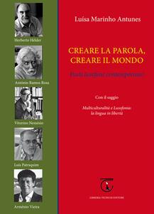 Creare la parola, creare il mondo. Poeti lusofoni contemporanei - Luísa Marinho Antunes - copertina