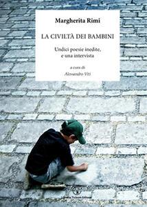 La civiltà dei bambini. Undici poesie inedite, e una intervista - Margherita Rimi - copertina