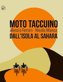 Moto taccuino. Dall'Isola al Sahara - Nicola Manca,Alessio Ferrari - copertina