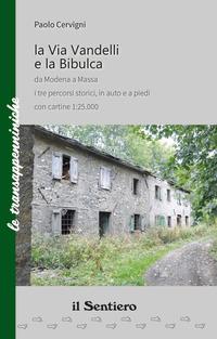 La Via Vandelli e la Bibulca da Modena a Massa. I tre percorsi storici, in auto e a piedi. Con carta - Cervigni Paolo - wuz.it