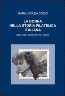 La donna nella storia filatelica italiana - M. Grazia Dosio - copertina