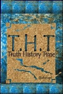 T.H.T. Truth history time