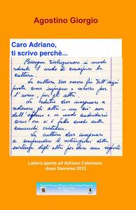 Caro Adriano, ti scrivo perché...