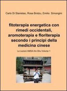 Fitoterapia energetica con rimedi occidentali, aromoterapia e floriterapia secondo i principi della medicina cinese