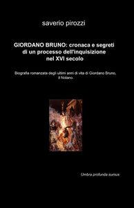 Giordano Bruno: cronaca e segreti di un processo dell'Inquisizione nel XVI secolo