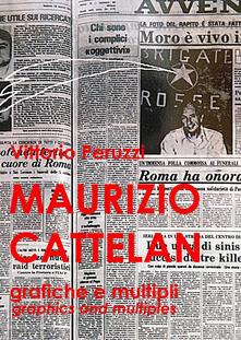 Maurizio Cattelan. Grafiche e multipli-Graphics and multiples - Vittorio Peruzzi - copertina