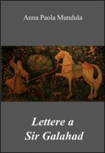 Lettere a sir Galahad