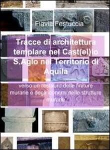 Tracce di architettura templare nel castello S. Aglo nel territorio di Aquila