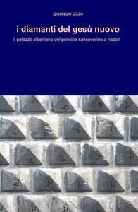 I diamanti del Gesù Nuovo. Il palazzo albertiano del principe sanseverino a Napoli