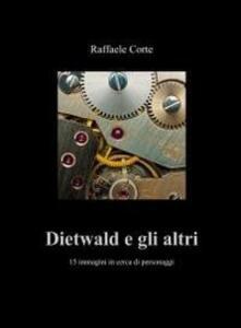 Dietwald e gli altri. 15 immagini in cerca di personaggi - Raffaele Corte - copertina