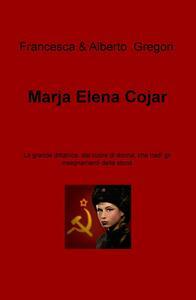Marja Elena Cojar. La grande dittatrice, dal cuore di donna, che tradì gli insegnamenti della storia