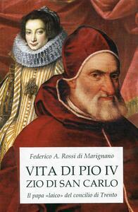 Vita di Pio IV zio di san Carlo. Il papa «laico» del concilio di Trento