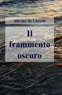 Il Il frammento oscuro - Da Luceoli Silvano - wuz.it