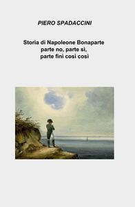 Storia di Napoleone Bonaparte parte no, parte sì, parte finì così così