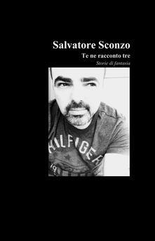 Te ne racconto tre - Salvatore Sconzo - copertina