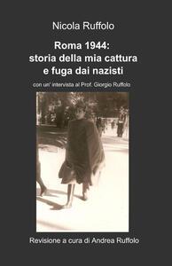 Roma 1944. Storia della mia cattura e fuga dai nazisti