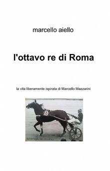 Listadelpopolo.it L' ottavo re di Roma Image