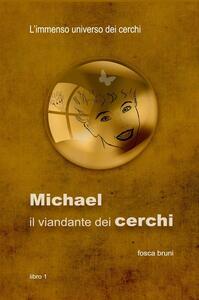 Michael: il viandante dei cerchi. L'immenso universo dei cerchi. Vol. 1