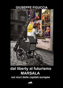 Dal liberty al futurismo. Marsala sui muri delle capitali europee