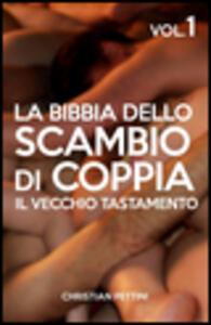 La Bibbia dello scambio di coppia. Vol. 1: Il vecchio tastamento.