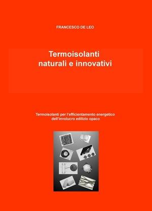 Termoisolanti naturali e innovativi. Termoisolanti per l'efficientamento energetico dell'involucro edilizio opaco
