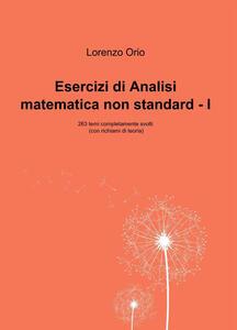 Esercizi di analisi matematica non standard I. 263 temi completamente svolti (con richiami di teoria)