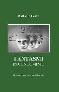 Fantasmi in condominio - Raffaele Corte - copertina