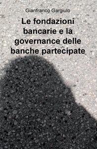 Le fondazioni bancarie e la governance delle banche partecipate