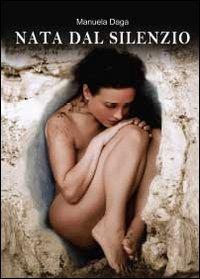 Nata dal silenzio - Daga Manuela - wuz.it