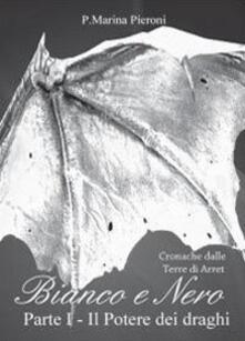 Il potere dei draghi. Bianco e nero. Vol. 1 - P. Marina Pieroni - copertina