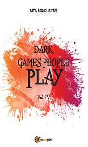 Dark games people play. Vol. 4