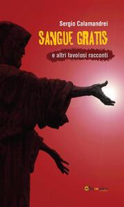 Sangue gratis e altri favolosi racconti - Sergio Calamandrei - ebook